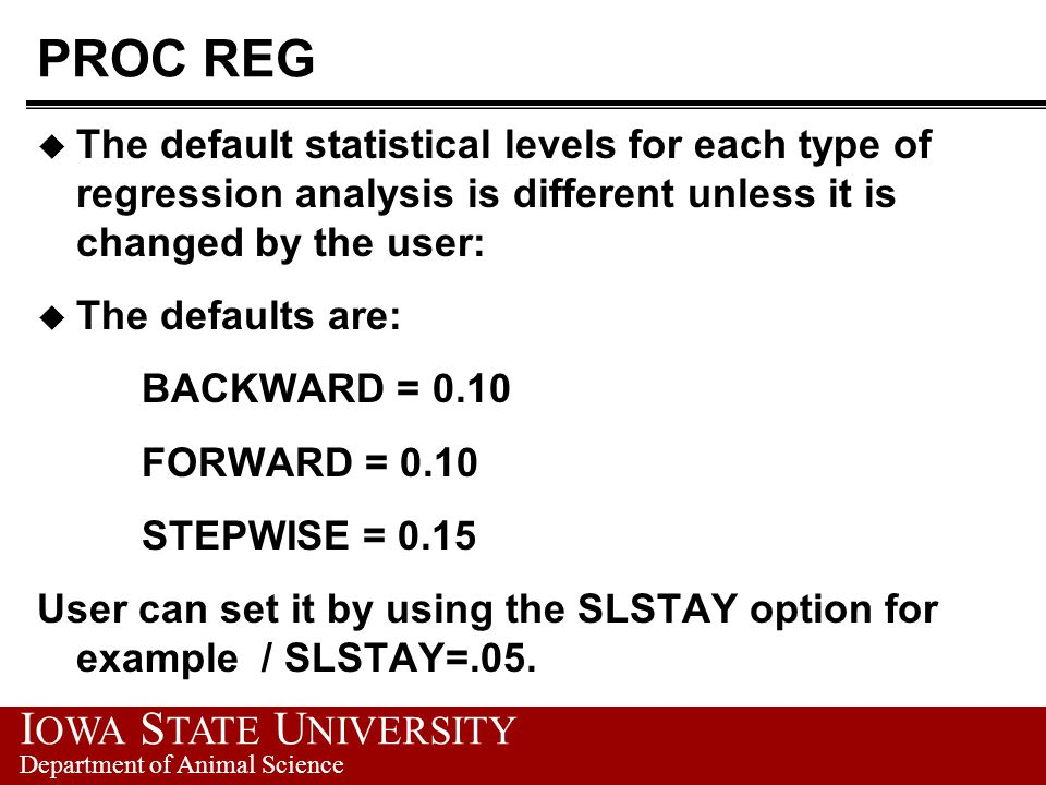 PROC REG The default statistical levels for each type of regression analysis is different unless it is changed by the user: