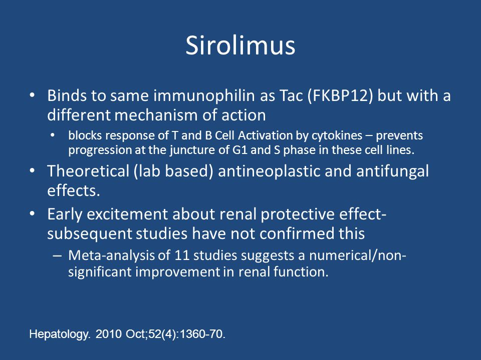 Sirolimus Binds to same immunophilin as Tac (FKBP12) but with a different mechanism of action.