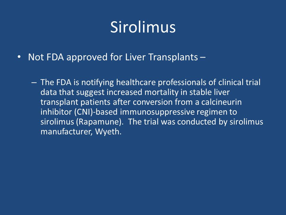 Sirolimus Not FDA approved for Liver Transplants –