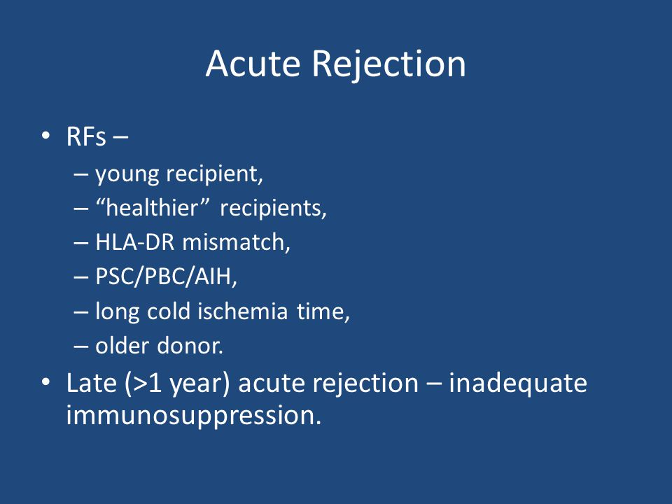 Acute Rejection RFs – young recipient, healthier recipients, HLA-DR mismatch, PSC/PBC/AIH, long cold ischemia time,