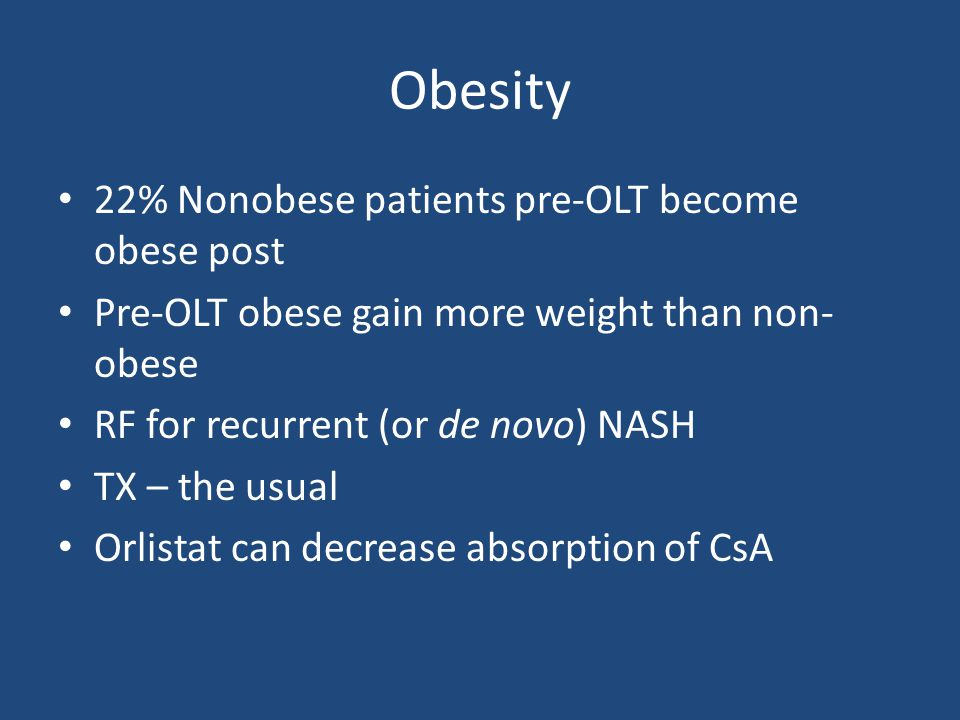 Obesity 22% Nonobese patients pre-OLT become obese post