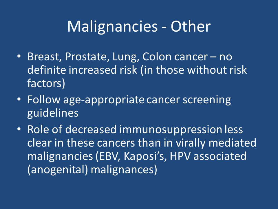 Malignancies - Other Breast, Prostate, Lung, Colon cancer – no definite increased risk (in those without risk factors)