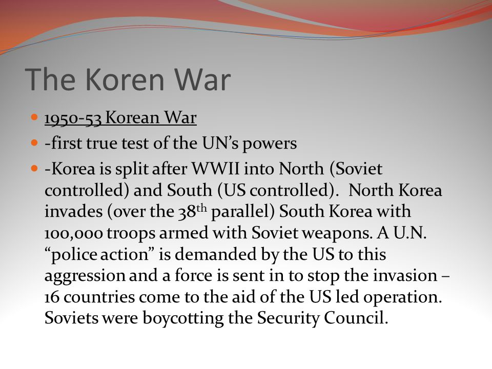 The Koren War 1950-53 Korean War -first true test of the UN's powers