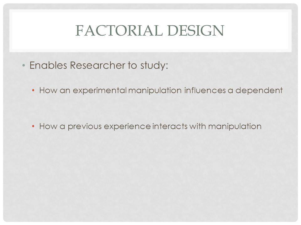 Factorial design Enables Researcher to study: