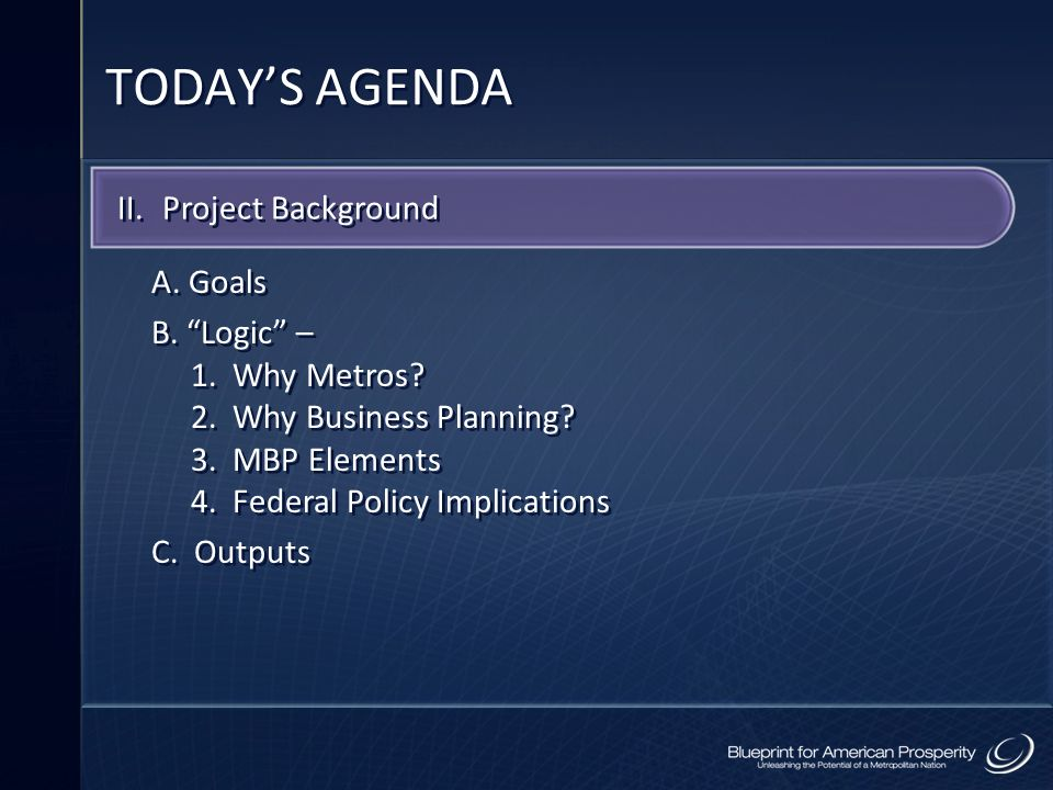 TODAY'S AGENDA II. Project Background A. Goals B. Logic –