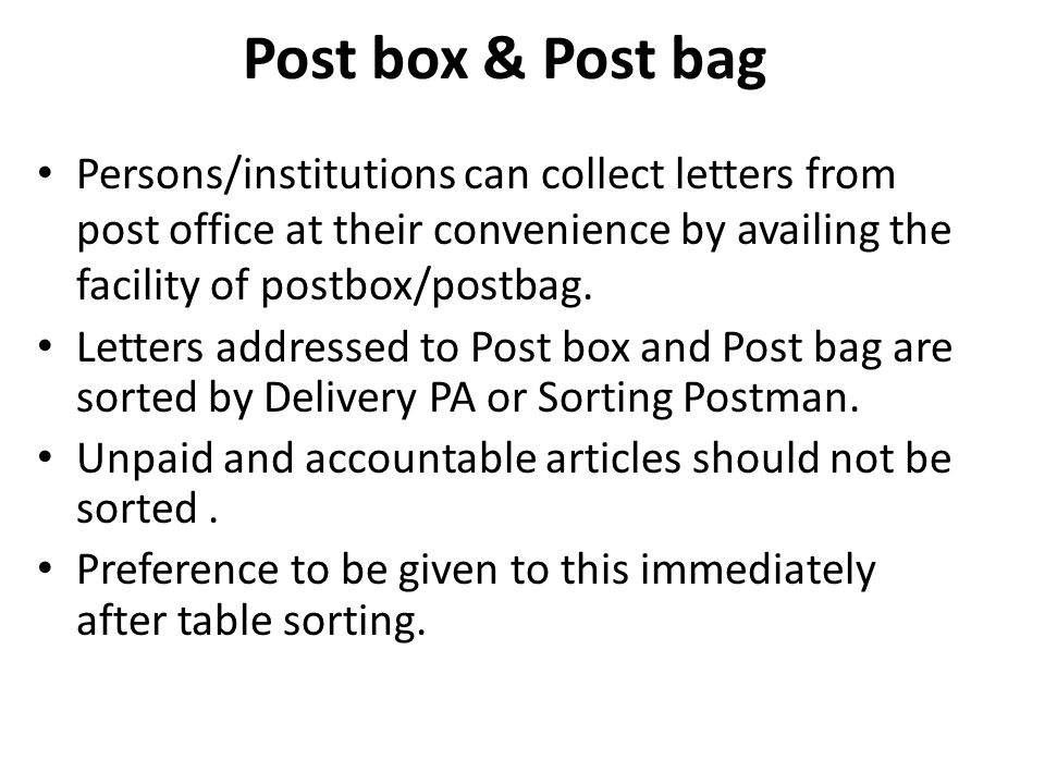 Post box & Post bag Persons/institutions can collect letters from post office at their convenience by availing the facility of postbox/postbag.