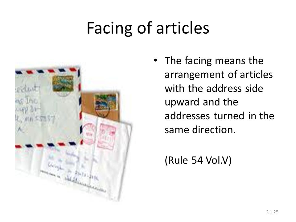 Facing of articles The facing means the arrangement of articles with the address side upward and the addresses turned in the same direction.