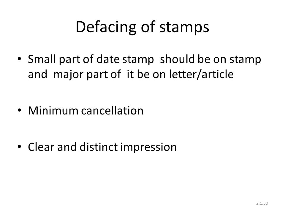 Defacing of stamps Small part of date stamp should be on stamp and major part of it be on letter/article.