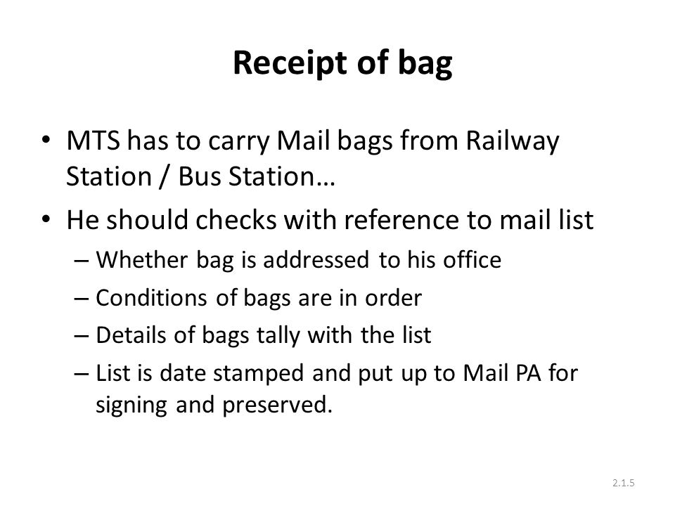 Receipt of bag MTS has to carry Mail bags from Railway Station / Bus Station… He should checks with reference to mail list.
