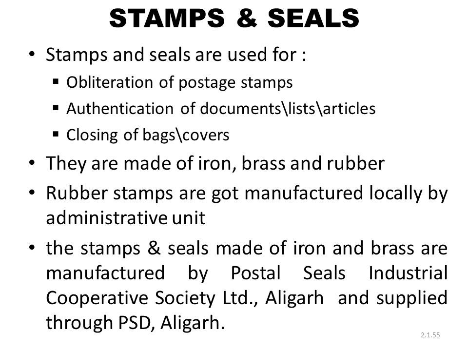STAMPS & SEALS Stamps and seals are used for :