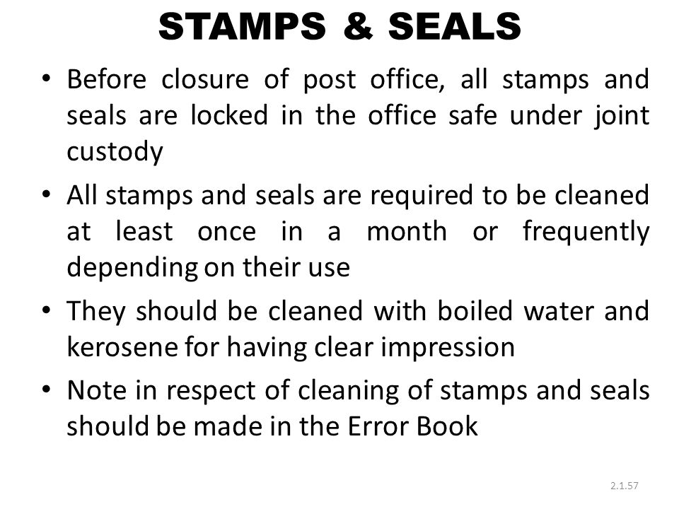 STAMPS & SEALS Before closure of post office, all stamps and seals are locked in the office safe under joint custody.