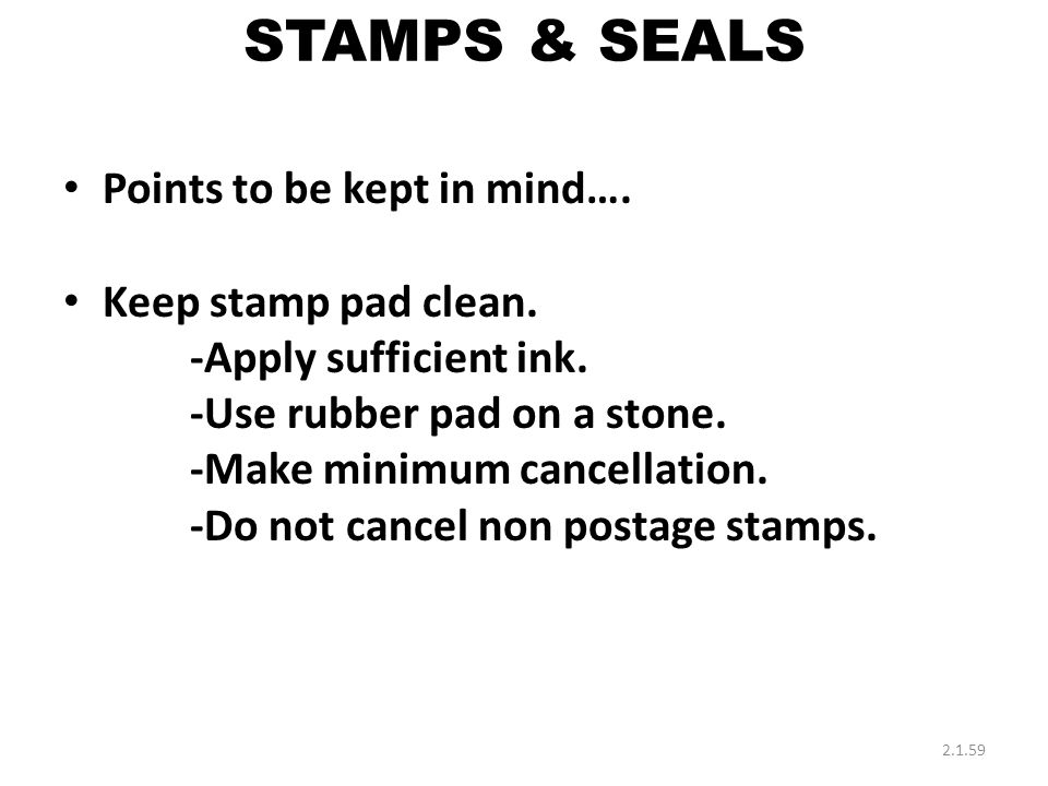 STAMPS & SEALS Points to be kept in mind…. Keep stamp pad clean.