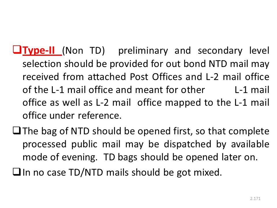 Type-II (Non TD) preliminary and secondary level selection should be provided for out bond NTD mail may received from attached Post Offices and L-2 mail office of the L-1 mail office and meant for other L-1 mail office as well as L-2 mail office mapped to the L-1 mail office under reference.