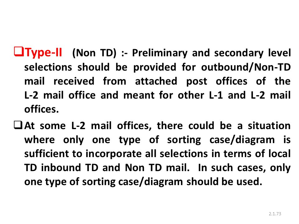 Type-II (Non TD) :- Preliminary and secondary level selections should be provided for outbound/Non-TD mail received from attached post offices of the L-2 mail office and meant for other L-1 and L-2 mail offices.