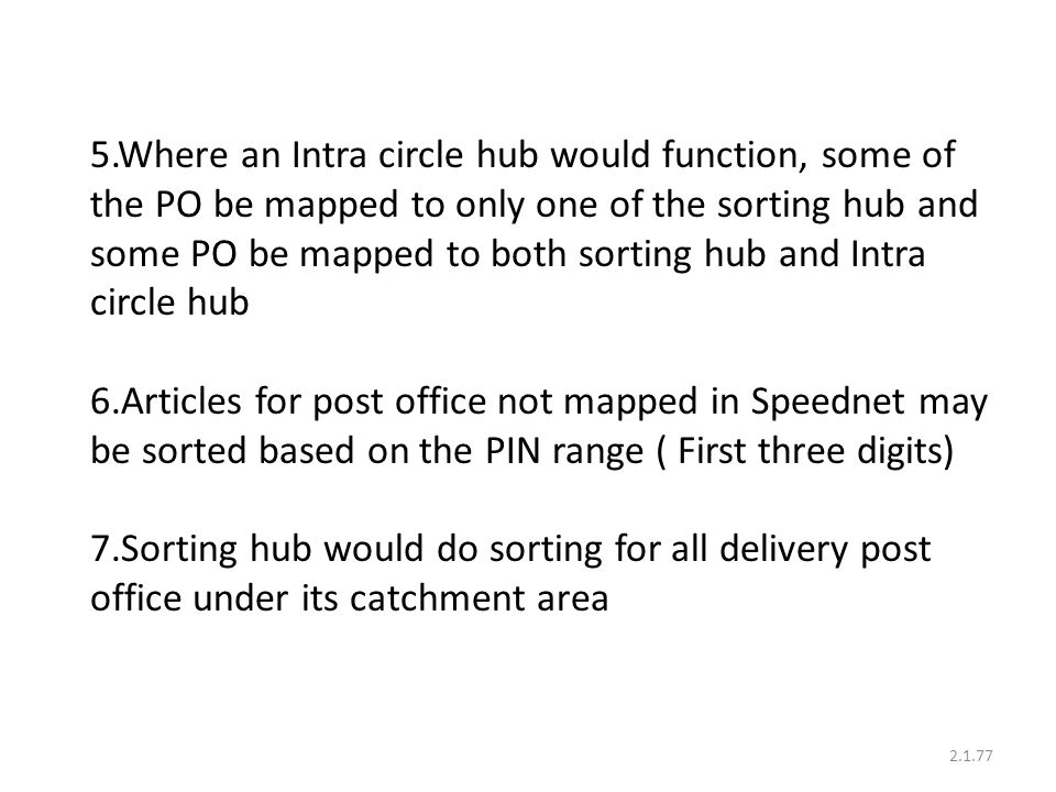 5.Where an Intra circle hub would function, some of the PO be mapped to only one of the sorting hub and some PO be mapped to both sorting hub and Intra circle hub