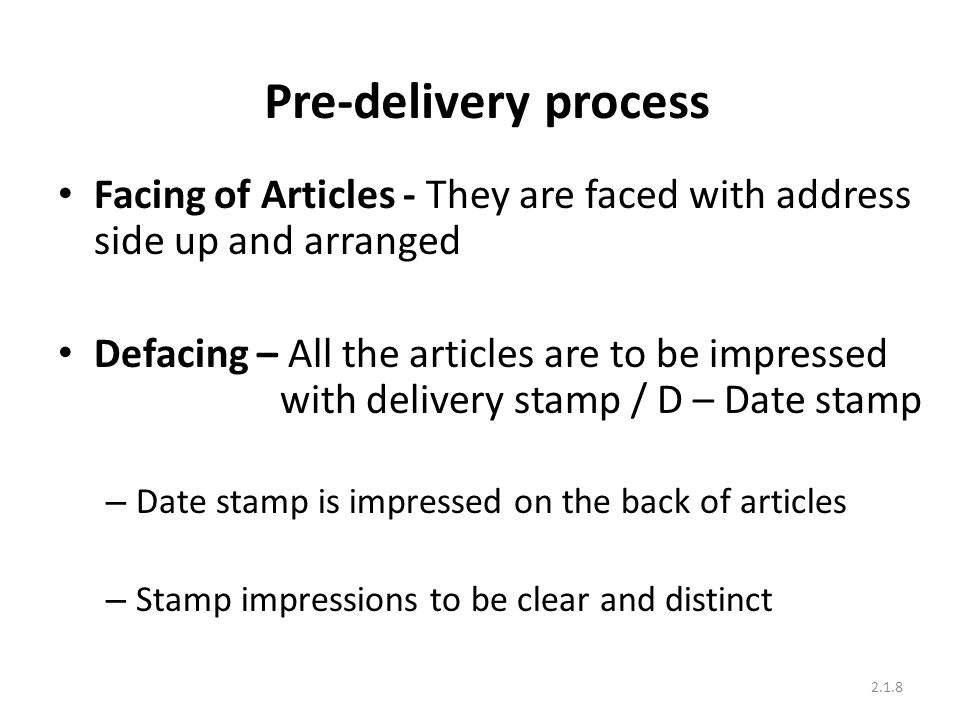 Pre-delivery process Facing of Articles - They are faced with address side up and arranged.