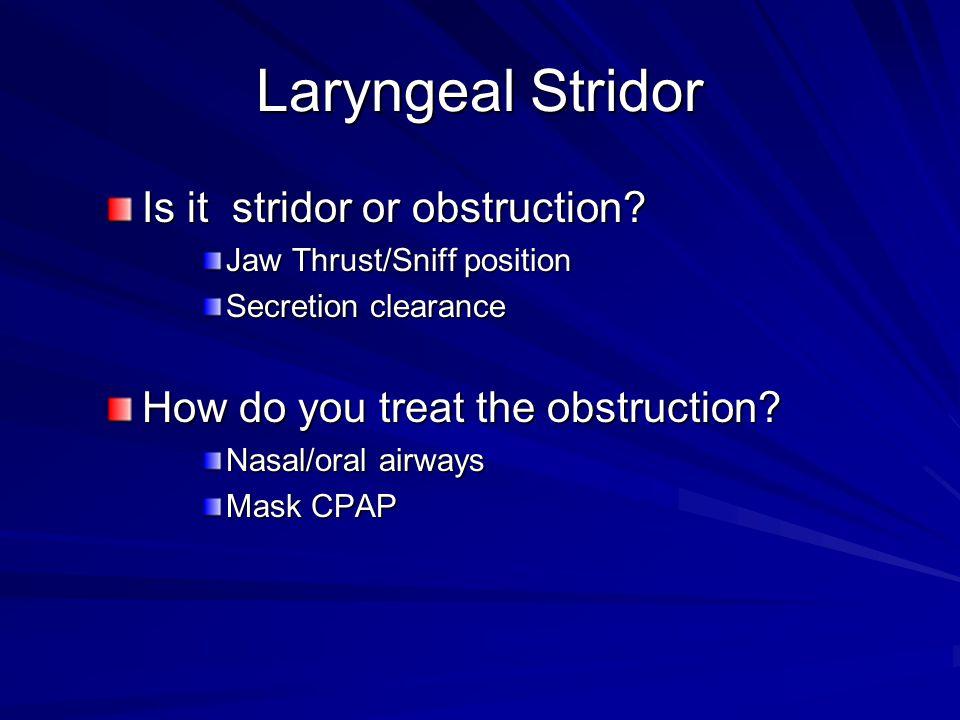Laryngeal Stridor Is it stridor or obstruction