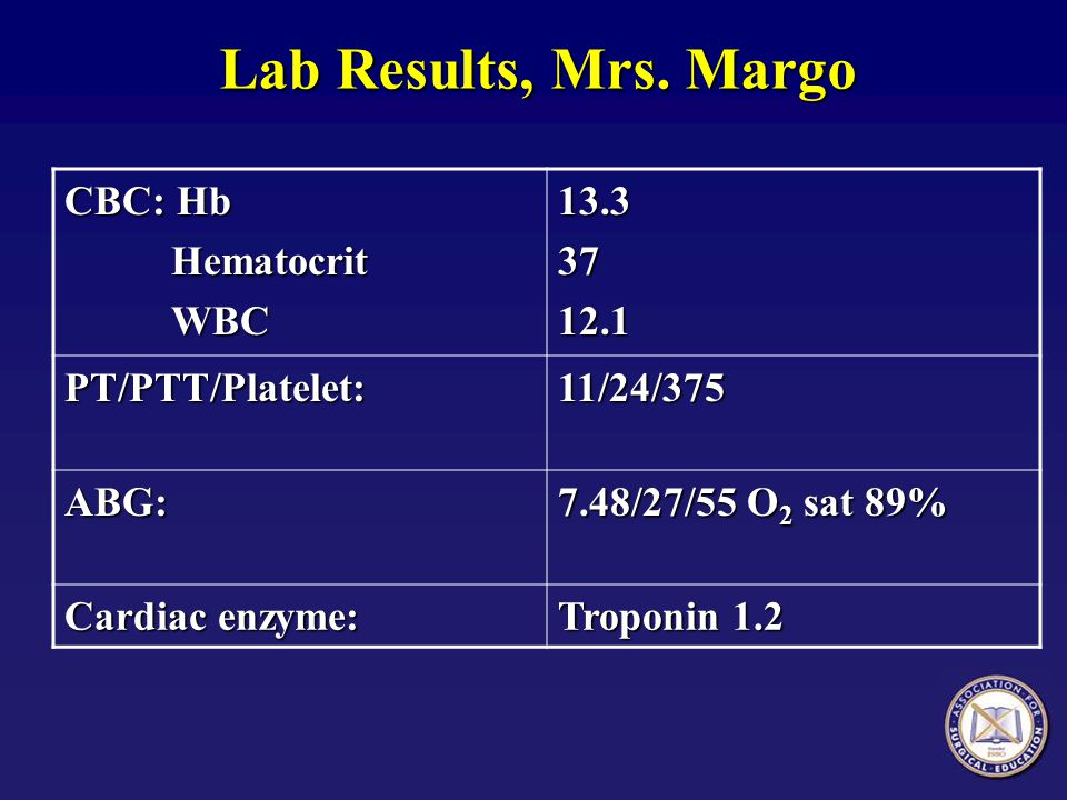 Lab Results, Mrs. Margo CBC: Hb Hematocrit WBC 13.3 37 12.1