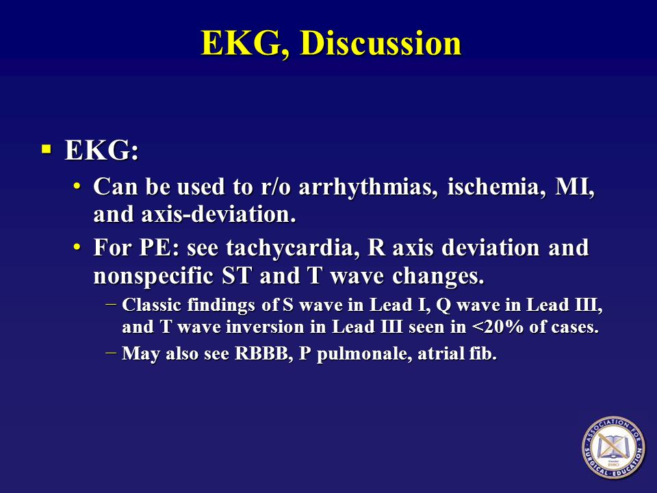 EKG, Discussion EKG: Can be used to r/o arrhythmias, ischemia, MI, and axis-deviation.