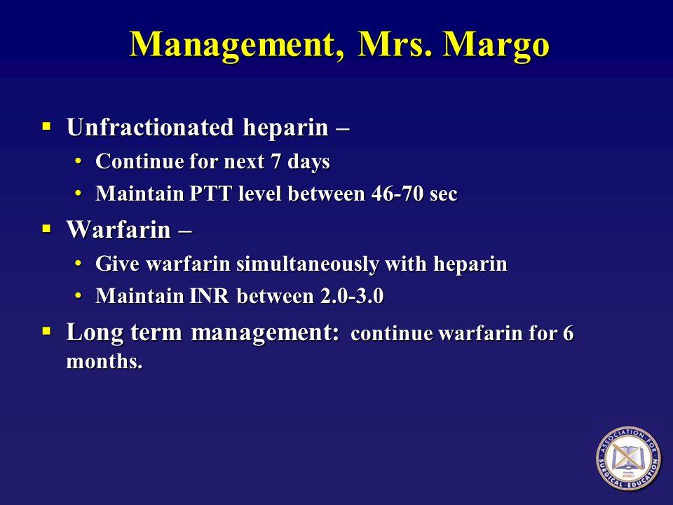Management, Mrs. Margo Unfractionated heparin – Warfarin –