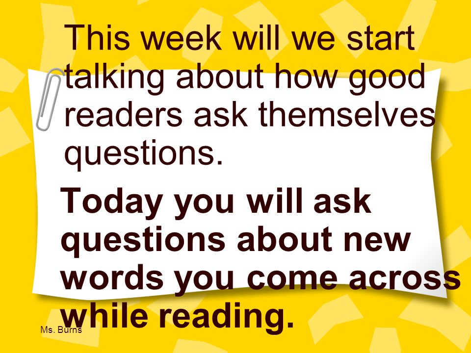 This week will we start talking about how good readers ask themselves questions.