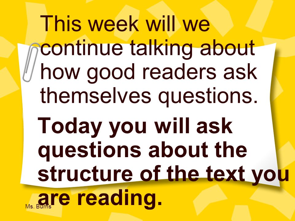 This week will we continue talking about how good readers ask themselves questions.