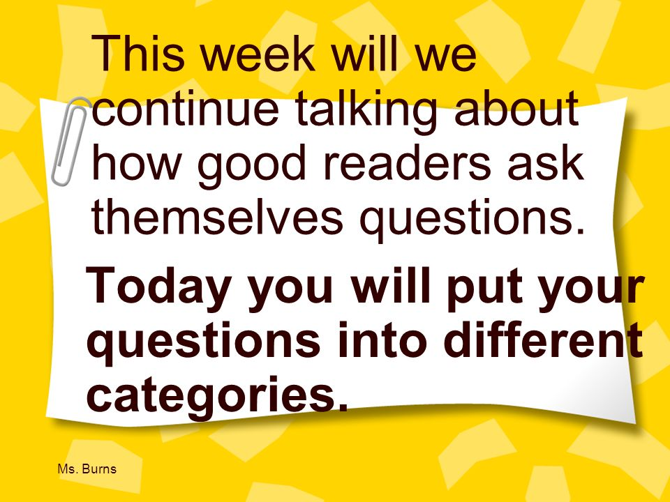 Today you will put your questions into different categories.