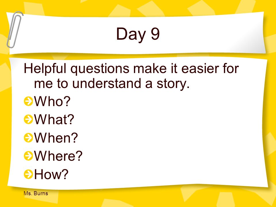 Day 9 Helpful questions make it easier for me to understand a story.