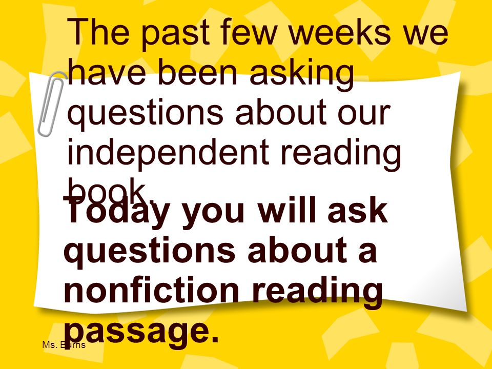 Today you will ask questions about a nonfiction reading passage.