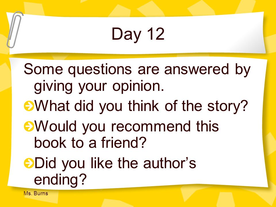 Day 12 Some questions are answered by giving your opinion.