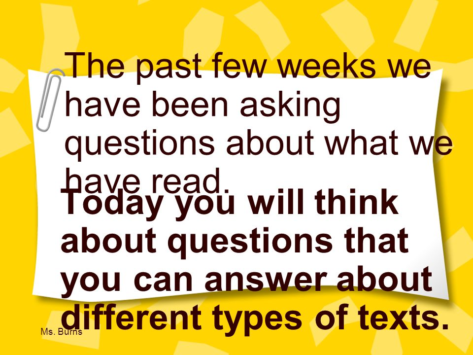 The past few weeks we have been asking questions about what we have read.