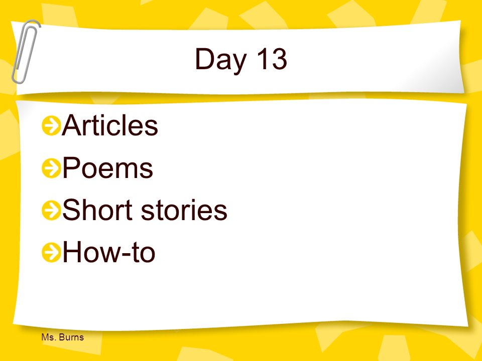 Day 13 Articles Poems Short stories How-to Ms. Burns