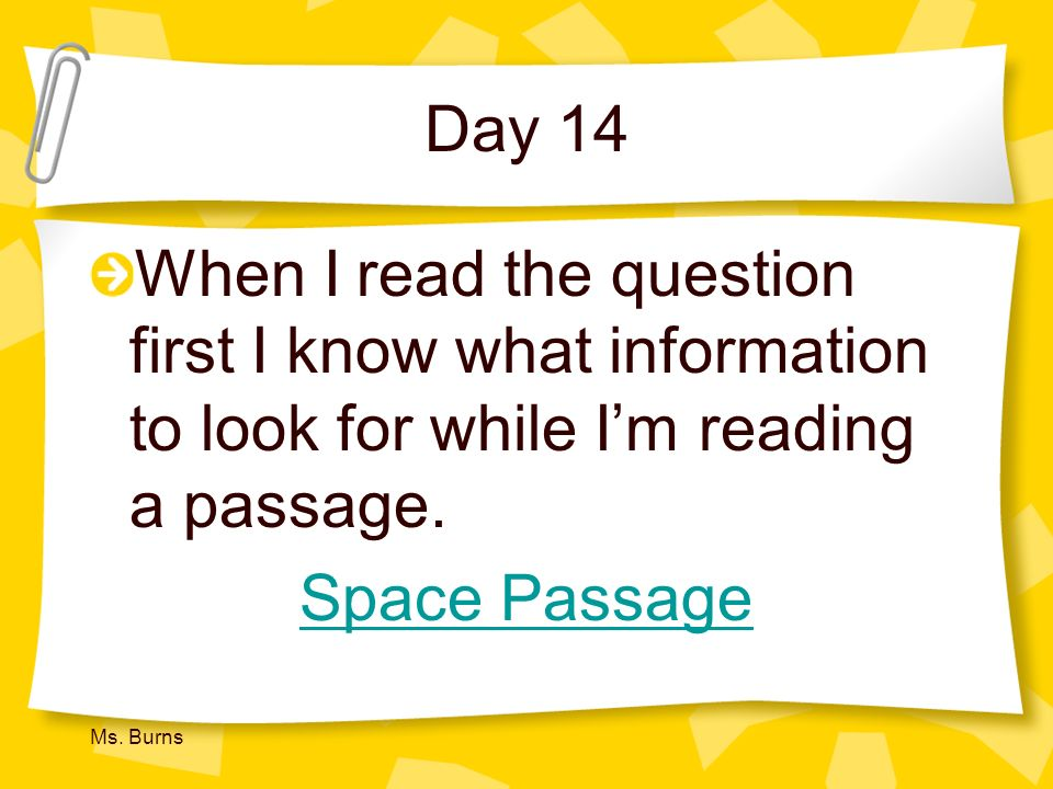Day 14 When I read the question first I know what information to look for while I'm reading a passage.