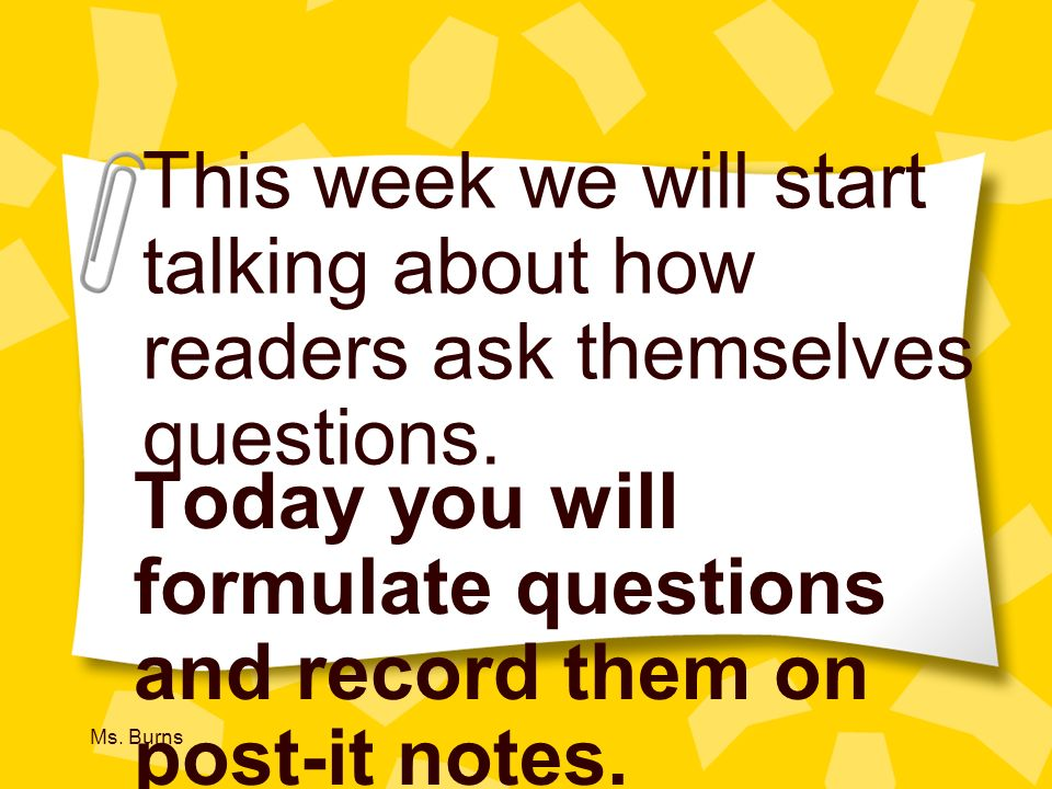 Today you will formulate questions and record them on post-it notes.