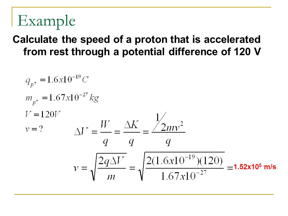 Example Calculate the speed of a proton that is accelerated from rest through a potential difference of 120 V.