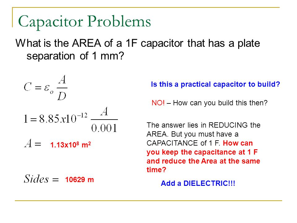 Capacitor Problems What is the AREA of a 1F capacitor that has a plate separation of 1 mm Is this a practical capacitor to build