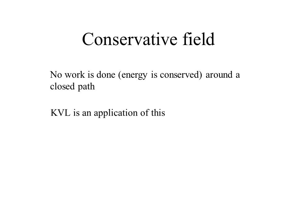Conservative field No work is done (energy is conserved) around a closed path.