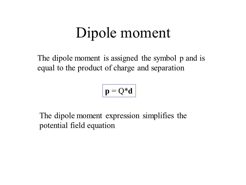 Dipole moment The dipole moment is assigned the symbol p and is equal to the product of charge and separation.
