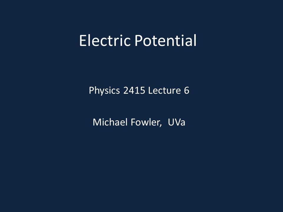 Physics 2415 Lecture 6 Michael Fowler, UVa
