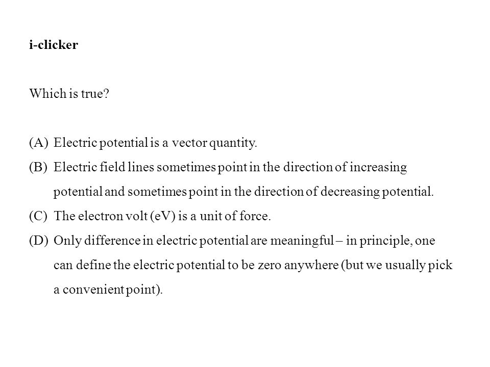 i-clicker Which is true Electric potential is a vector quantity.