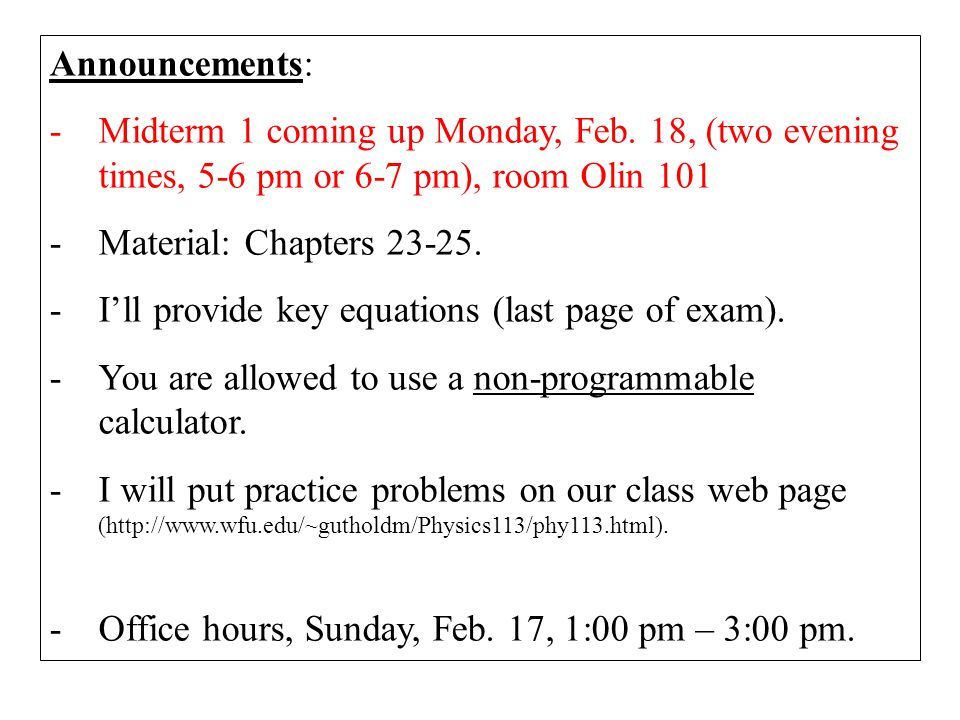 Announcements: Midterm 1 coming up Monday, Feb. 18, (two evening times, 5-6 pm or 6-7 pm), room Olin 101.