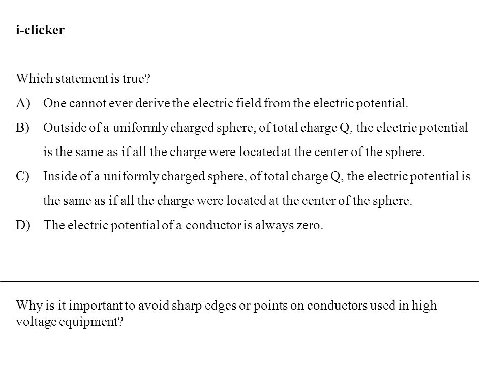 i-clicker Which statement is true One cannot ever derive the electric field from the electric potential.
