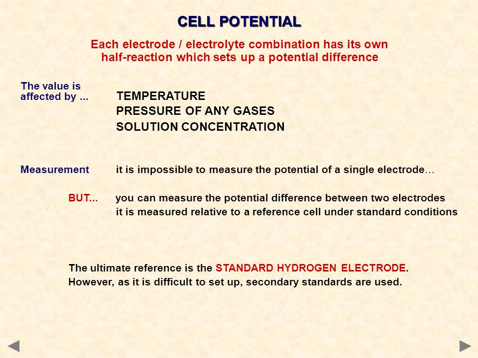 CELL POTENTIAL Each electrode / electrolyte combination has its own