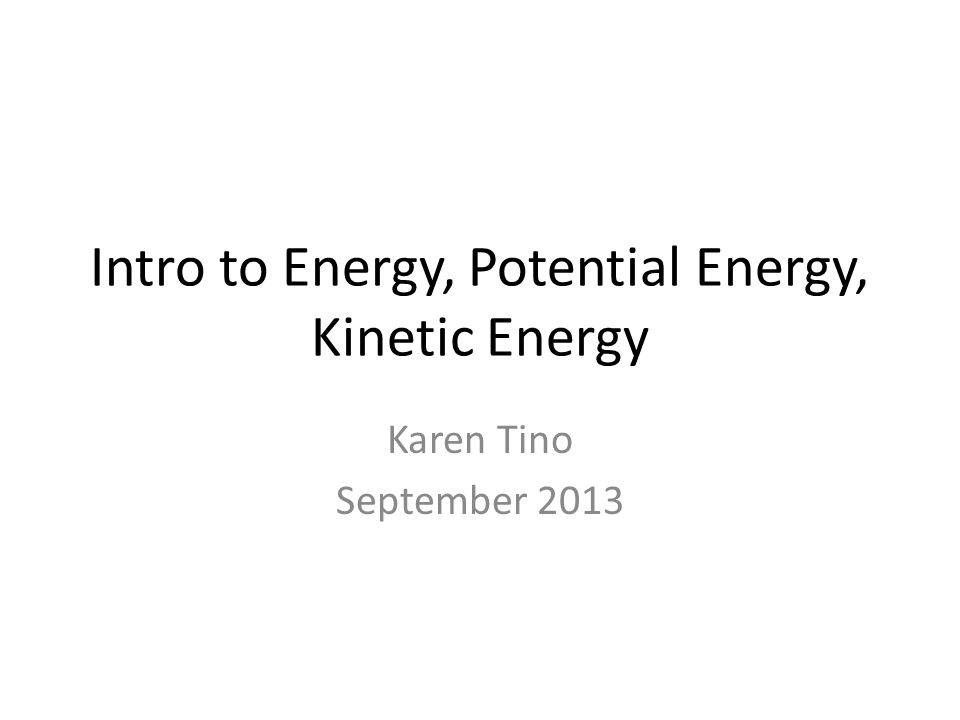 Intro to Energy, Potential Energy, Kinetic Energy