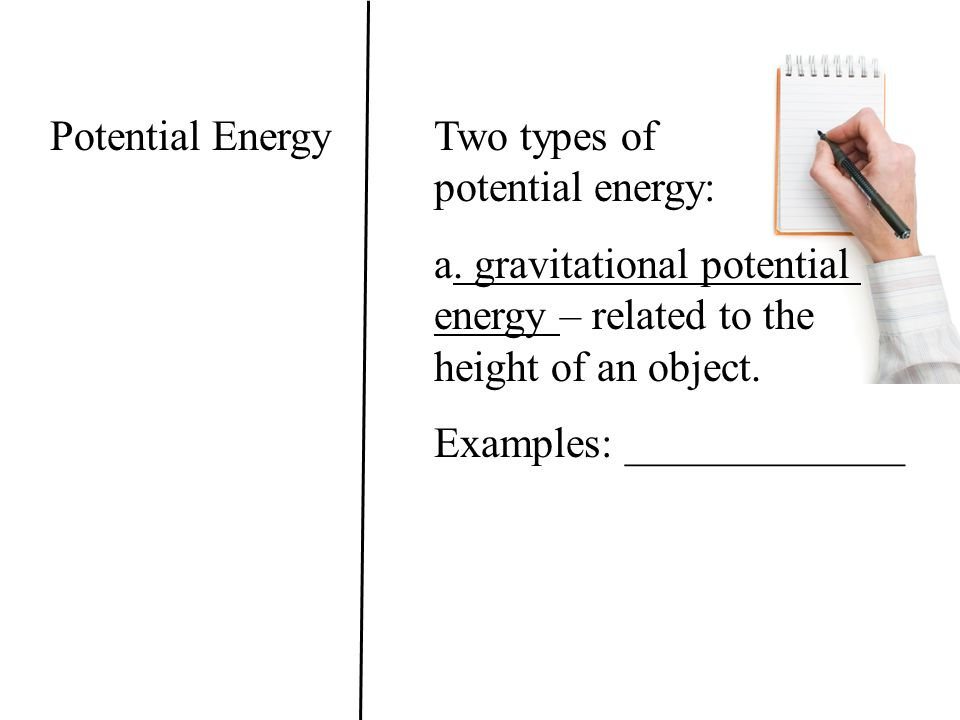 Potential Energy Two types of potential energy: