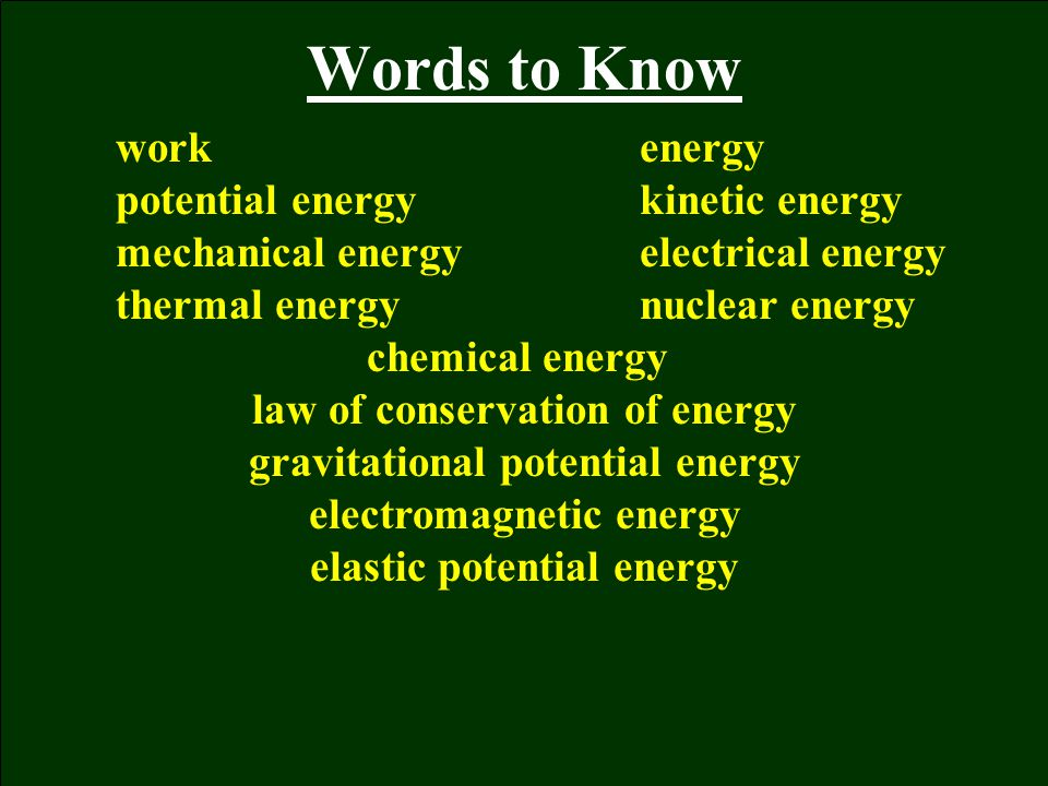 Words to Know work energy potential energy kinetic energy