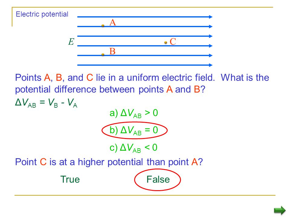 Point C is at a higher potential than point A True False