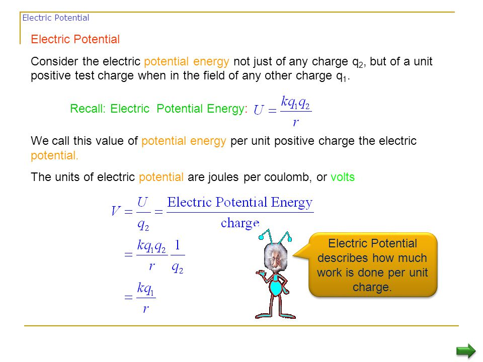 Electric Potential describes how much work is done per unit charge.