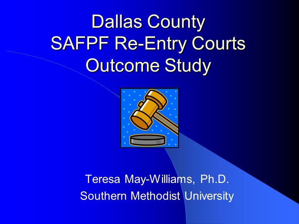 Dallas County SAFPF Re-Entry Courts Outcome Study