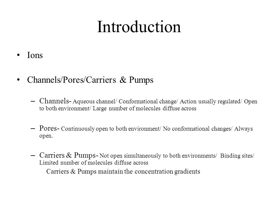Introduction Ions Channels/Pores/Carriers & Pumps